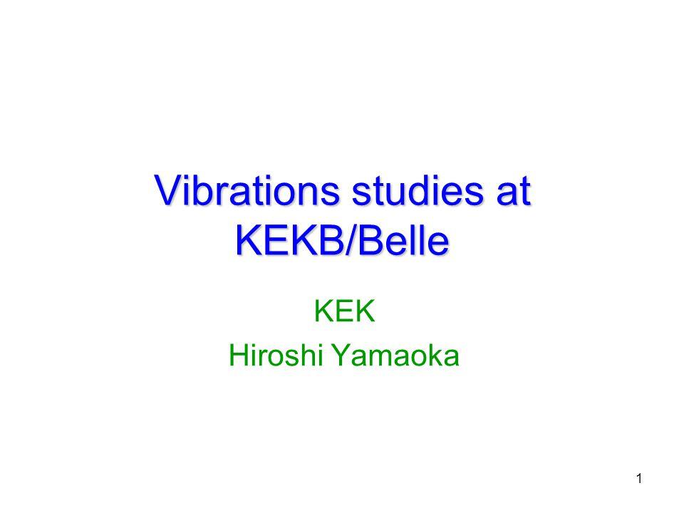 1 Vibrations studies at KEKB/Belle KEK Hiroshi Yamaoka