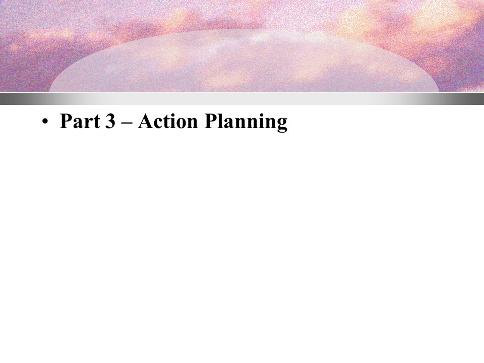 Part 3 – Action Planning