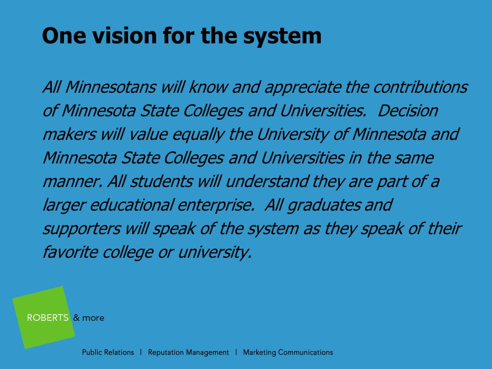 One vision for the system All Minnesotans will know and appreciate the contributions of Minnesota State Colleges and Universities.