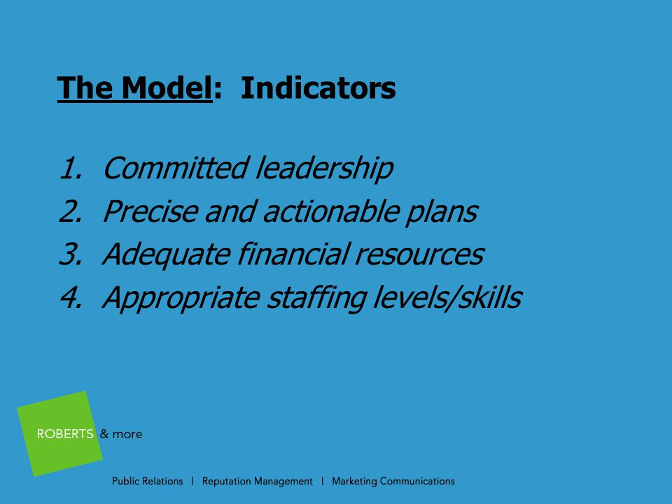 The Model: Indicators 1. Committed leadership 2. Precise and actionable plans 3.