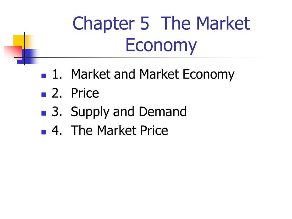 Chapter 5 The Market Economy 1. Market and Market Economy 2.
