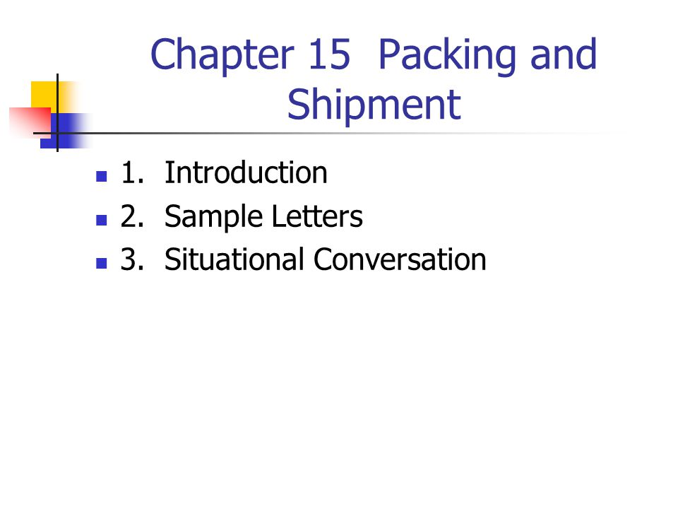 Chapter 15 Packing and Shipment 1. Introduction 2. Sample Letters 3. Situational Conversation