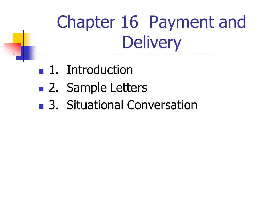 Chapter 16 Payment and Delivery 1. Introduction 2. Sample Letters 3. Situational Conversation