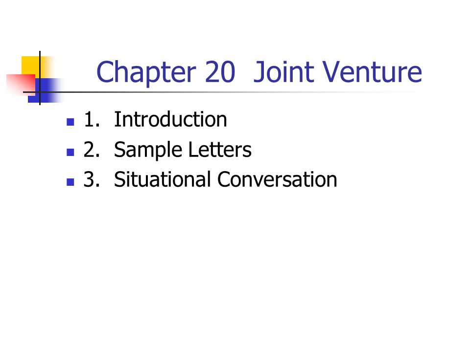 Chapter 20 Joint Venture 1. Introduction 2. Sample Letters 3. Situational Conversation