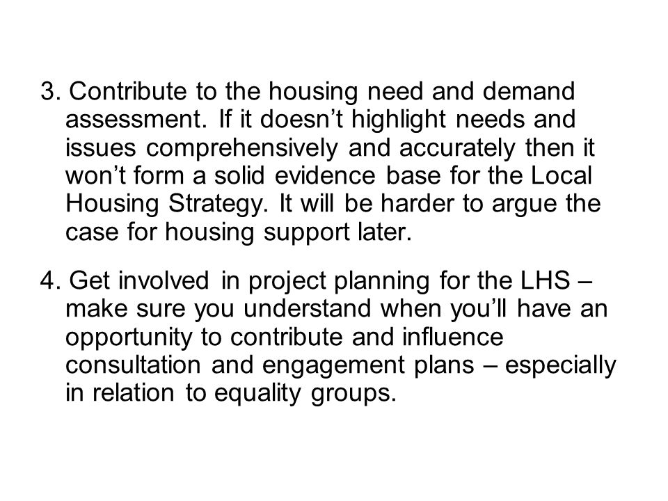 3. Contribute to the housing need and demand assessment.