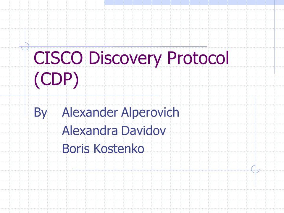 CISCO Discovery Protocol (CDP) ByAlexander Alperovich Alexandra Davidov Boris Kostenko