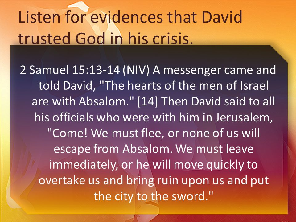 Listen for evidences that David trusted God in his crisis.