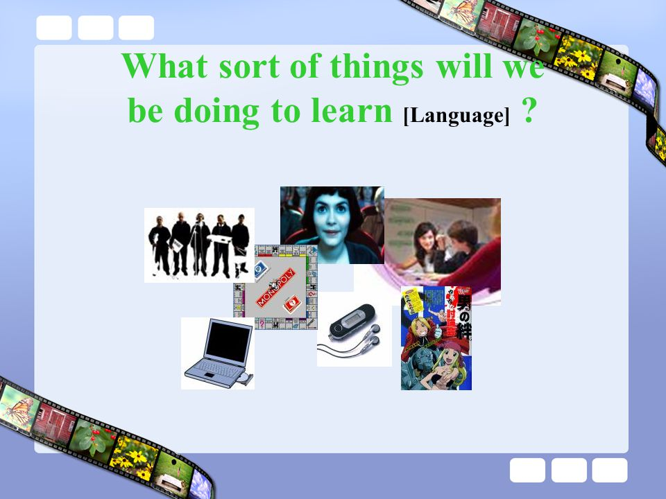 What sort of things will we be doing to learn [Language] ?