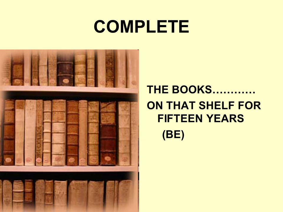 COMPLETE THE BOOKS………… ON THAT SHELF FOR FIFTEEN YEARS (BE)