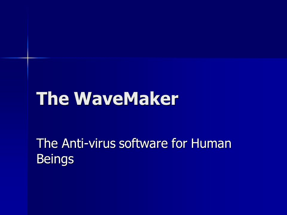 The WaveMaker The Anti-virus software for Human Beings