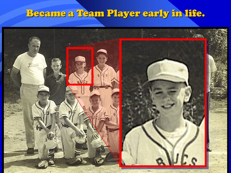 Became a Team Player early in life.