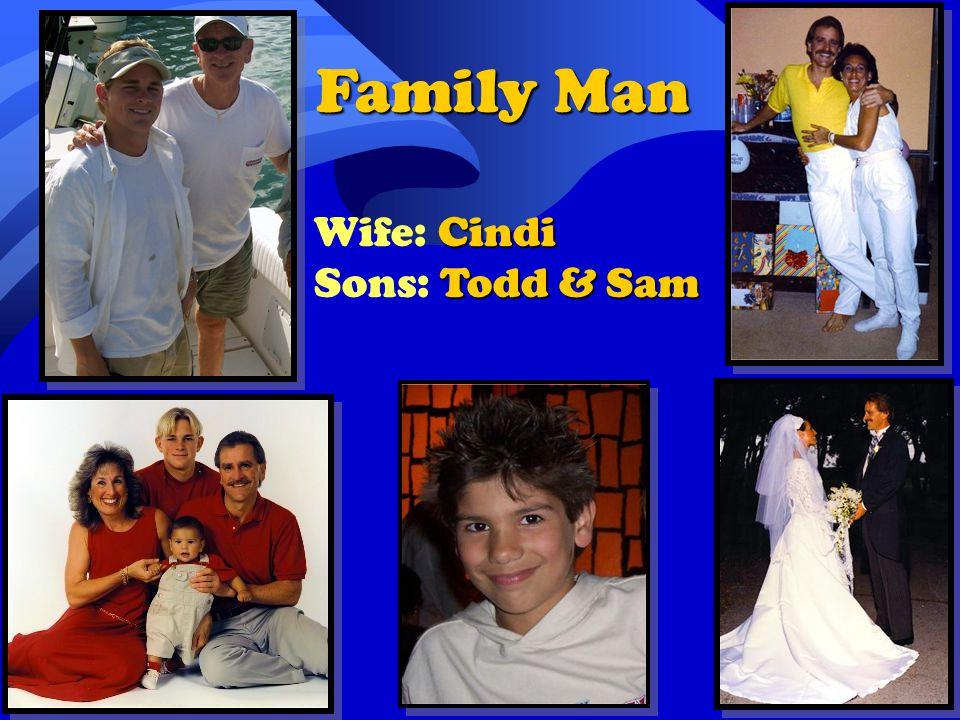 Family Man Cindi Wife: Cindi Todd & Sam Sons: Todd & Sam