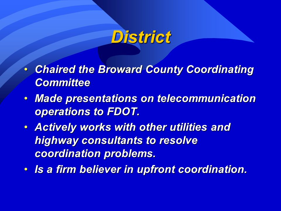 District Chaired the Broward County Coordinating CommitteeChaired the Broward County Coordinating Committee Made presentations on telecommunication op