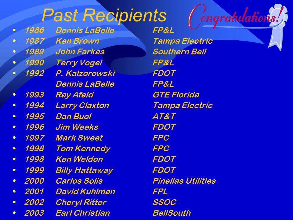 Past Recipients 1986Dennis LaBelleFP&L 1987Ken BrownTampa Electric 1989John FarkasSouthern Bell 1990Terry VogelFP&L 1992P.