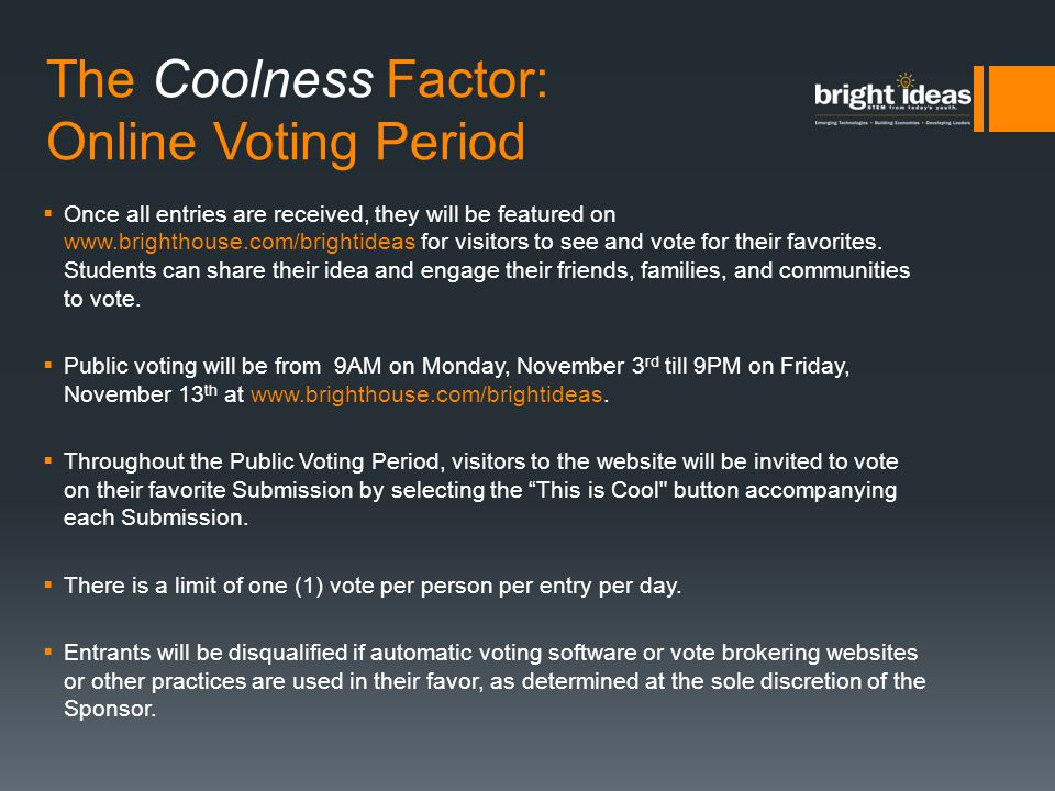 The Coolness Factor: Online Voting Period  Once all entries are received, they will be featured on www.brighthouse.com/brightideas for visitors to se