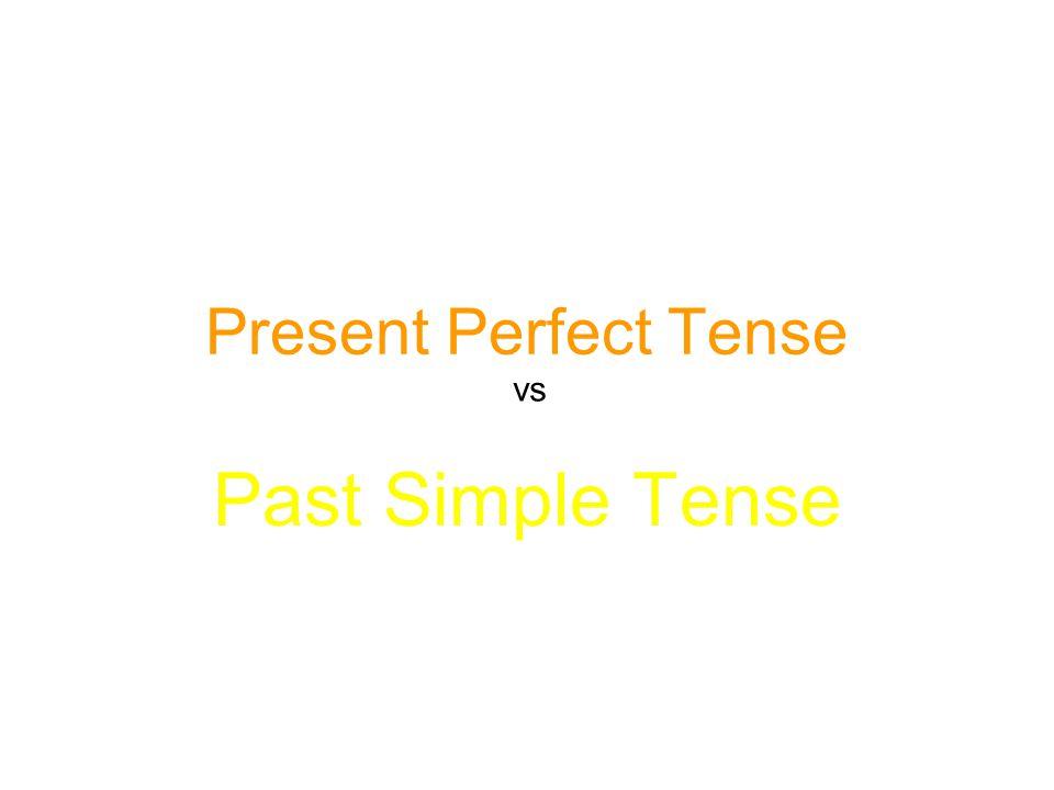 Present Perfect Tense Past Simple Tense vs