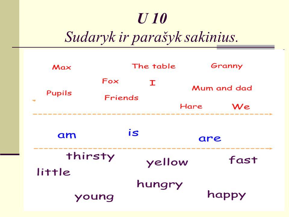 U 10 Sudaryk ir parašyk sakinius.