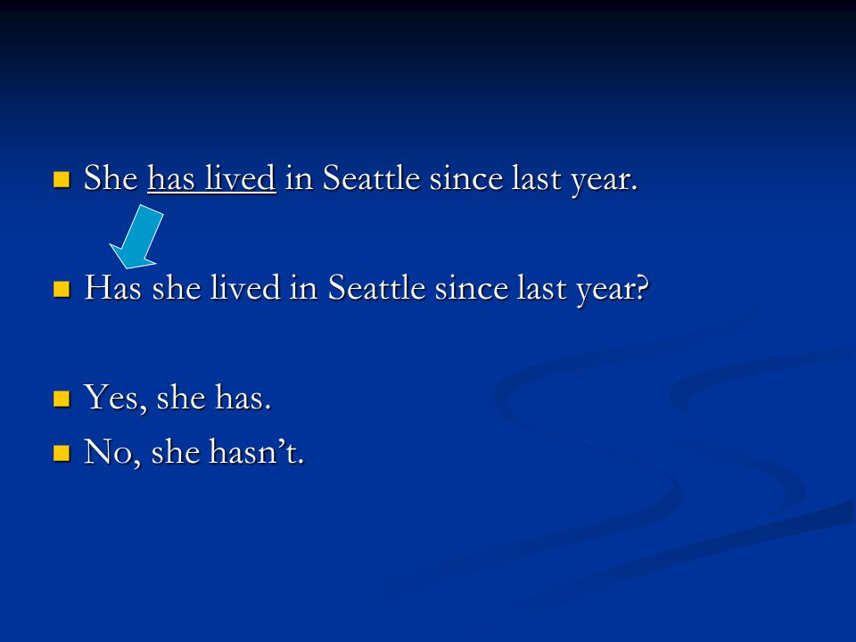 She has lived in Seattle since last year. She has lived in Seattle since last year. Has she lived in Seattle since last year? Has she lived in Seattle