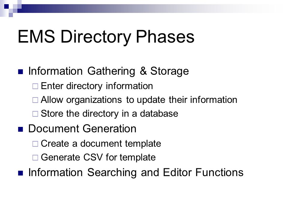 EMS Directory Phases Information Gathering & Storage  Enter directory information  Allow organizations to update their information  Store the direc