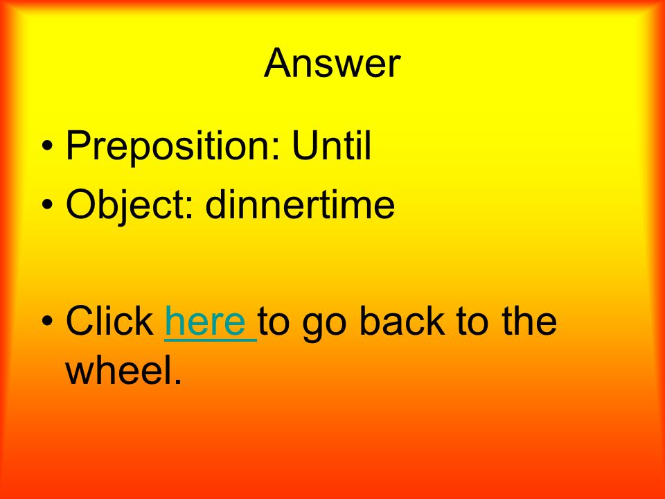What is the preposition and its object. The celebration lasted until dinnertime.