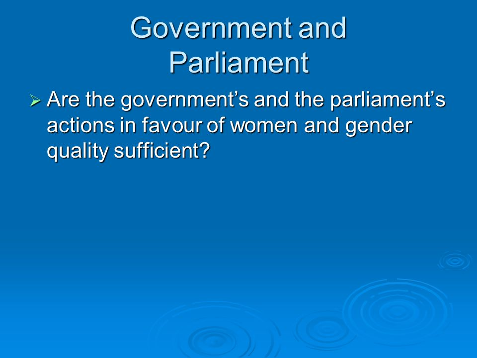 Government and Parliament  Are the government's and the parliament's actions in favour of women and gender quality sufficient?