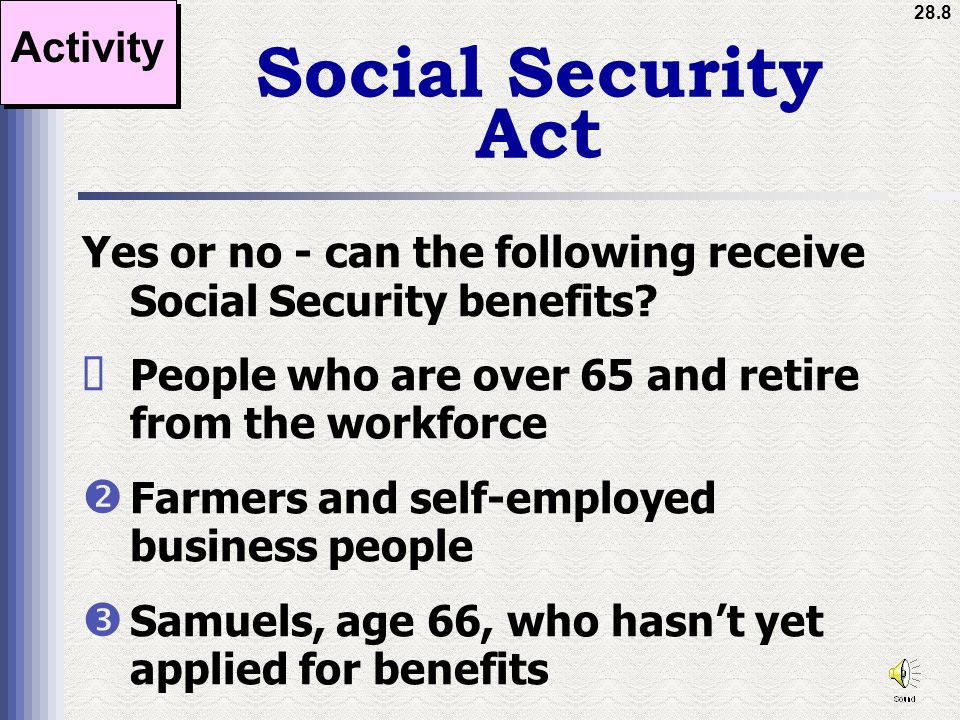 28.8 Social Security Act Yes or no - can the following receive Social Security benefits.