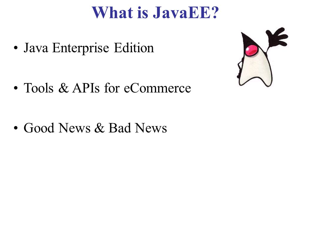 What is JavaEE Java Enterprise Edition Tools & APIs for eCommerce Good News & Bad News