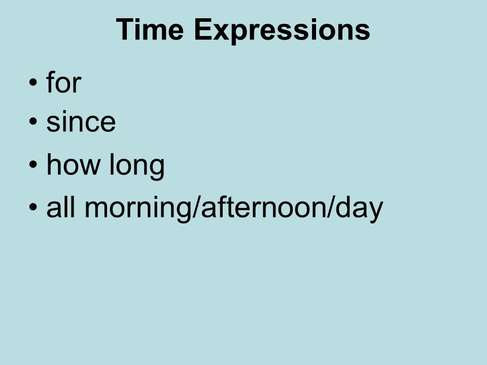Time Expressions for since how long all morning/afternoon/day