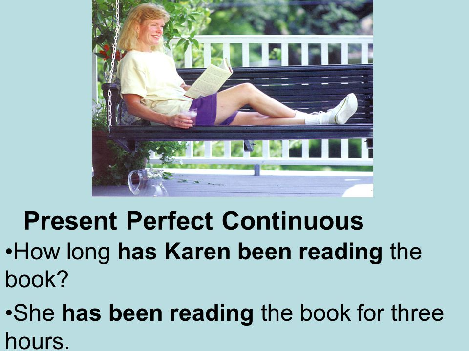 Present Perfect Continuous She is tired.Has she been playing.