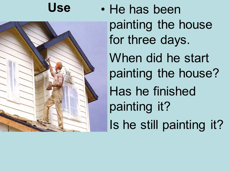 Use He has been painting the house for three days.