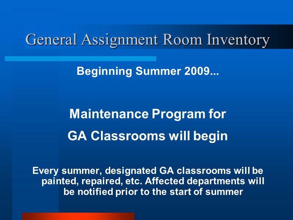 General Assignment Room Inventory Beginning Summer 2009... Maintenance Program for GA Classrooms will begin Every summer, designated GA classrooms wil