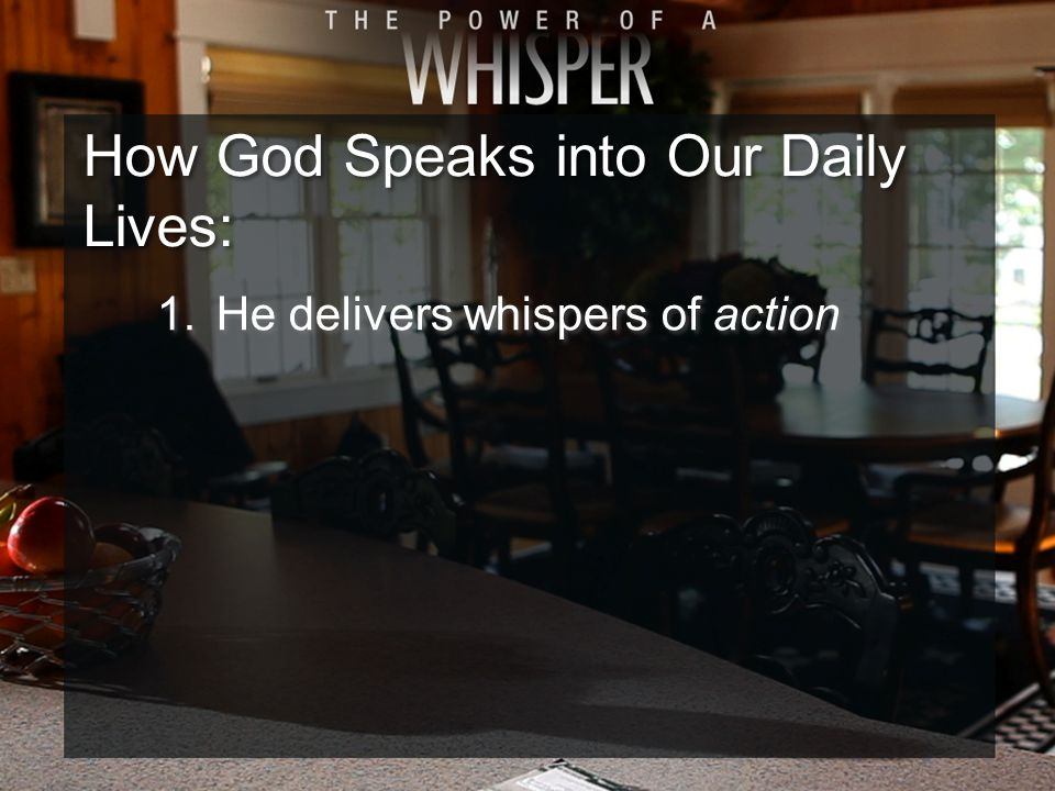 How God Speaks into Our Daily Lives: 1.He delivers whispers of action