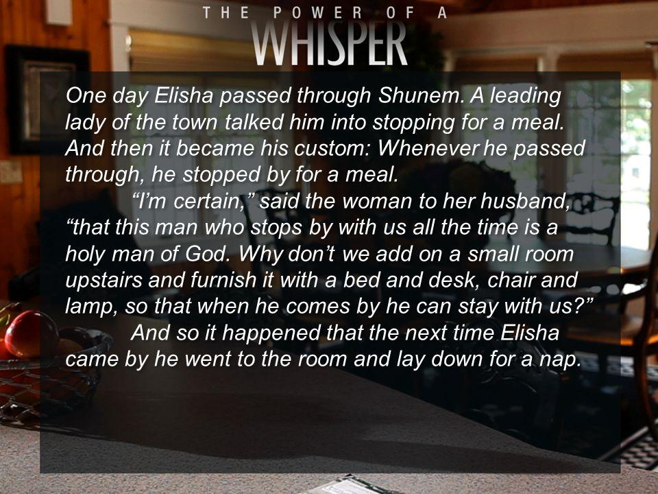 One day Elisha passed through Shunem.