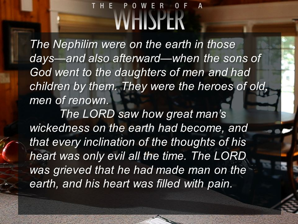 The Nephilim were on the earth in those days—and also afterward—when the sons of God went to the daughters of men and had children by them.
