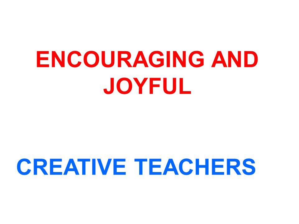 ENCOURAGING AND JOYFUL CREATIVE TEACHERS