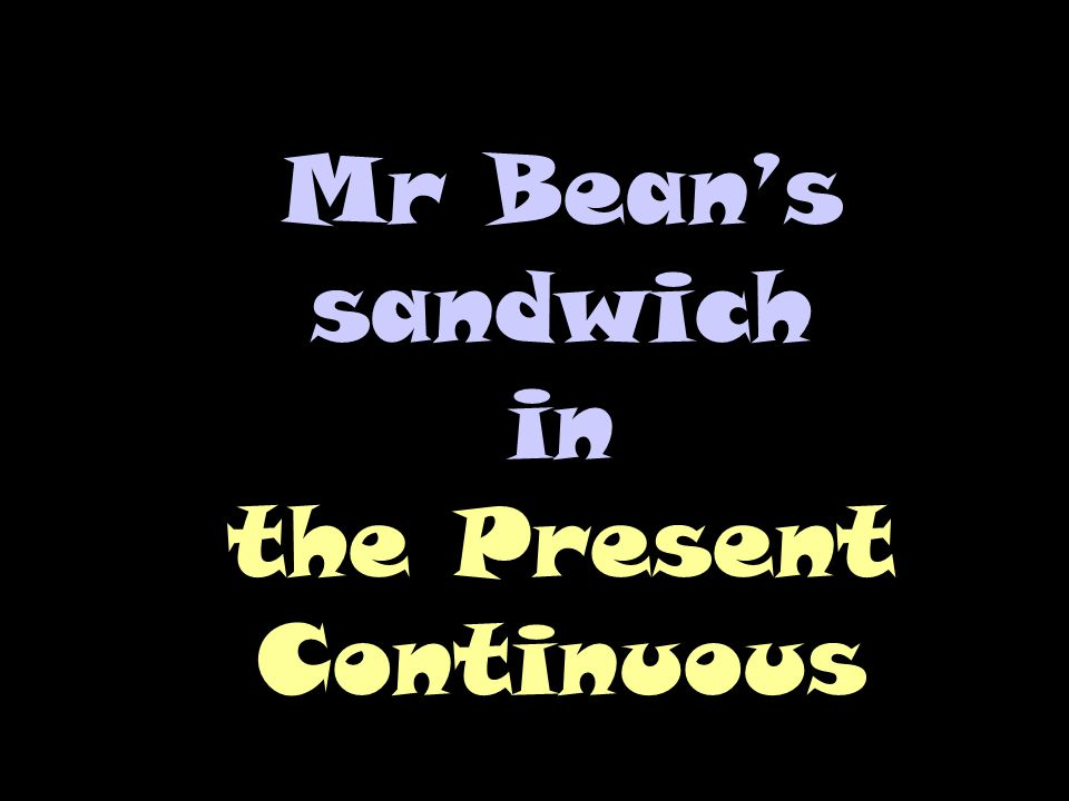 Mr Bean's sandwich in the Present Continuous