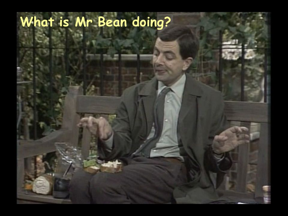 What is Mr Bean doing?