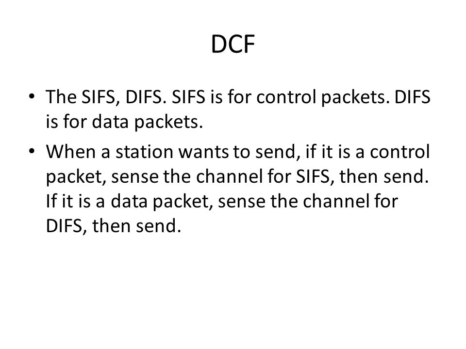 DCF The SIFS, DIFS. SIFS is for control packets. DIFS is for data packets.