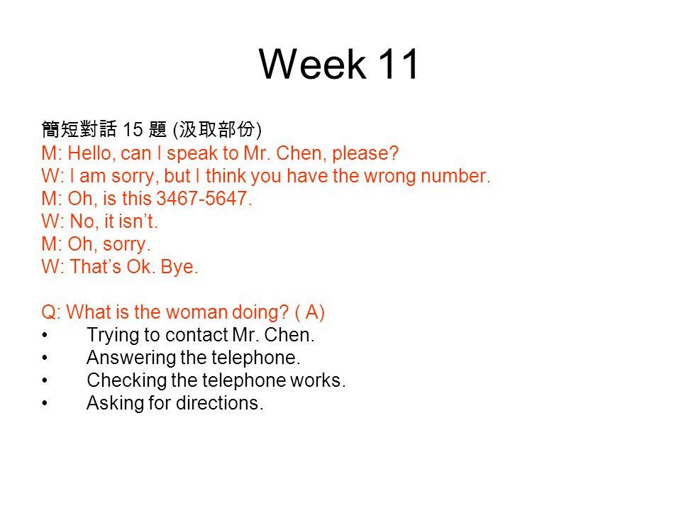 Week 11 簡短對話 15 題 ( 汲取部份 ) M: Hello, can I speak to Mr.