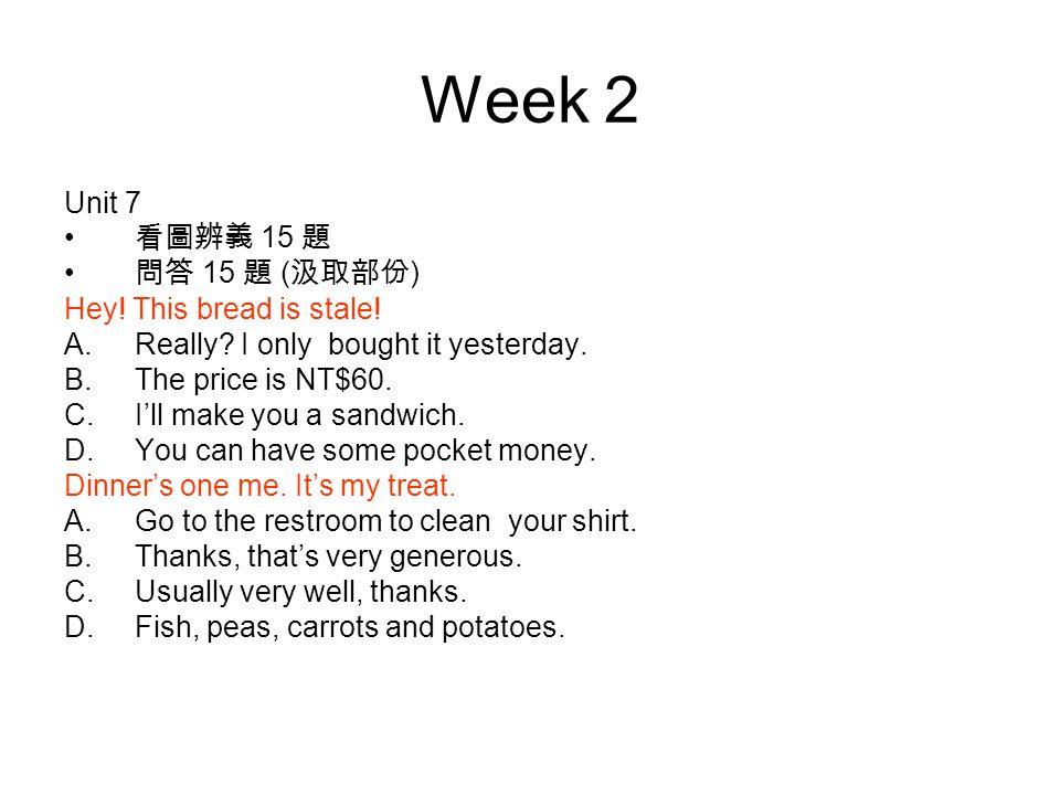 Week 2 Unit 7 看圖辨義 15 題 問答 15 題 ( 汲取部份 ) Hey. This bread is stale.