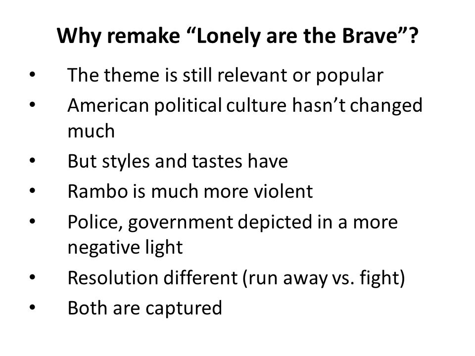 "Why remake ""Lonely are the Brave""? The theme is still relevant or popular American political culture hasn't changed much But styles and tastes have Ra"