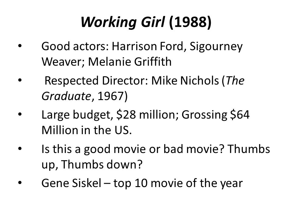 Working Girl (1988) Good actors: Harrison Ford, Sigourney Weaver; Melanie Griffith Respected Director: Mike Nichols (The Graduate, 1967) Large budget,