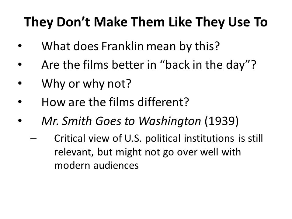 "They Don't Make Them Like They Use To What does Franklin mean by this? Are the films better in ""back in the day""? Why or why not? How are the films di"