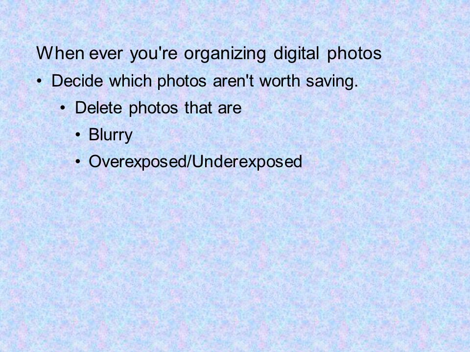 When ever you re organizing digital photos Decide which photos aren t worth saving.