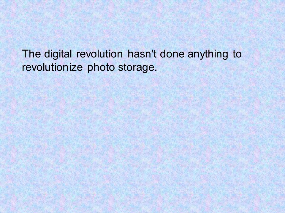 The digital revolution hasn t done anything to revolutionize photo storage.