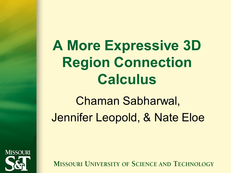A More Expressive 3D Region Connection Calculus Chaman Sabharwal, Jennifer Leopold, & Nate Eloe