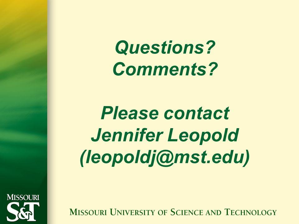 Questions Comments Please contact Jennifer Leopold (leopoldj@mst.edu)