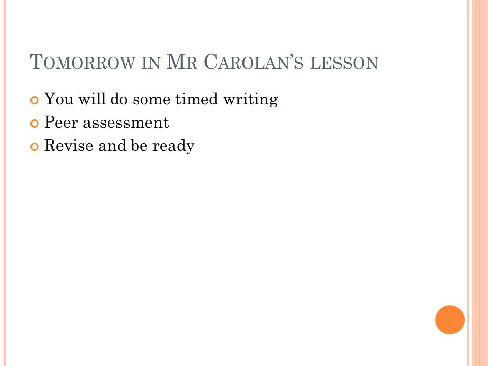 T OMORROW IN M R C AROLAN ' S LESSON You will do some timed writing Peer assessment Revise and be ready