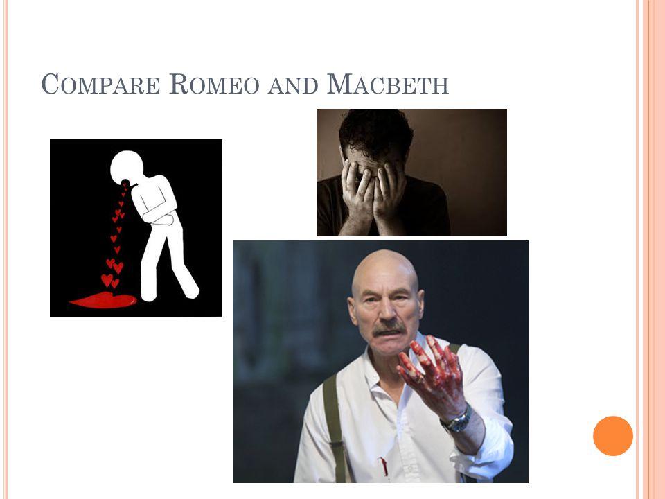C OMPARE R OMEO AND M ACBETH