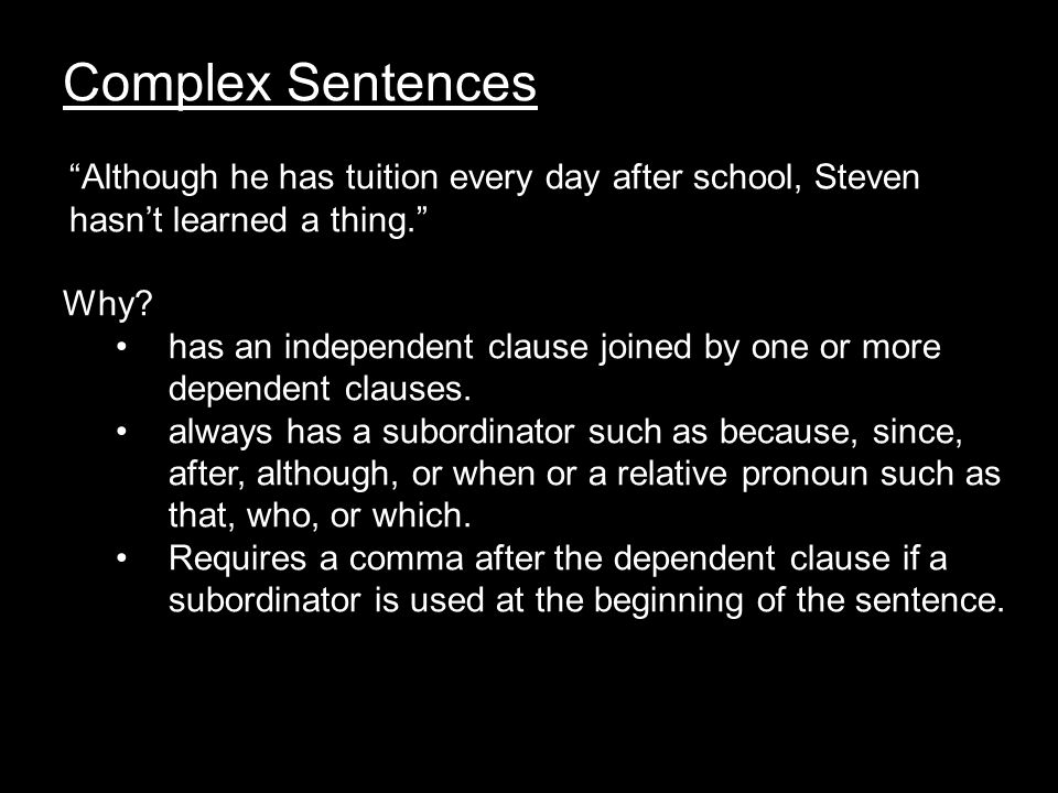 Complex Sentences Key to identifying the type of complex sentences is the subordinator and it's placement in the sentence.